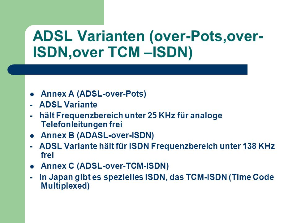 ADSL Varianten (over-Pots,over-ISDN,over TCM –ISDN)