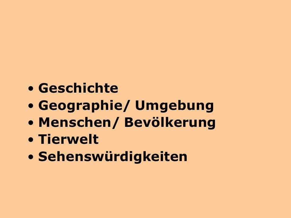Geschichte Geographie/ Umgebung Menschen/ Bevölkerung Tierwelt Sehenswürdigkeiten