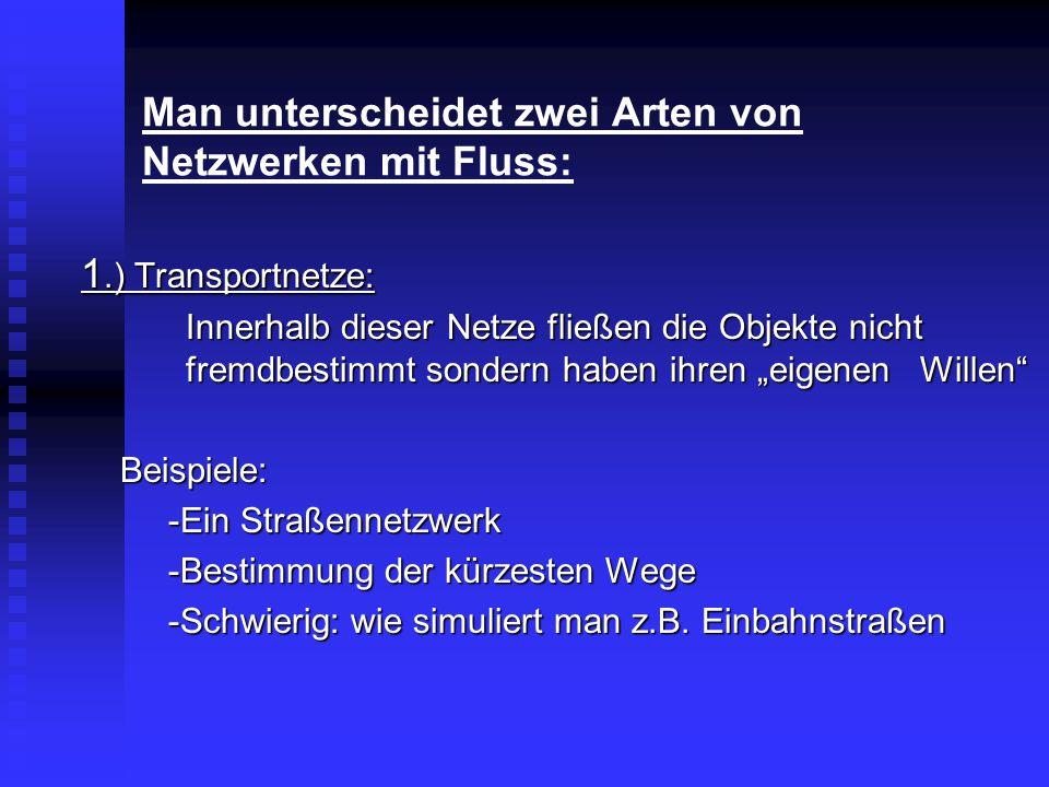 Man unterscheidet zwei Arten von Netzwerken mit Fluss: