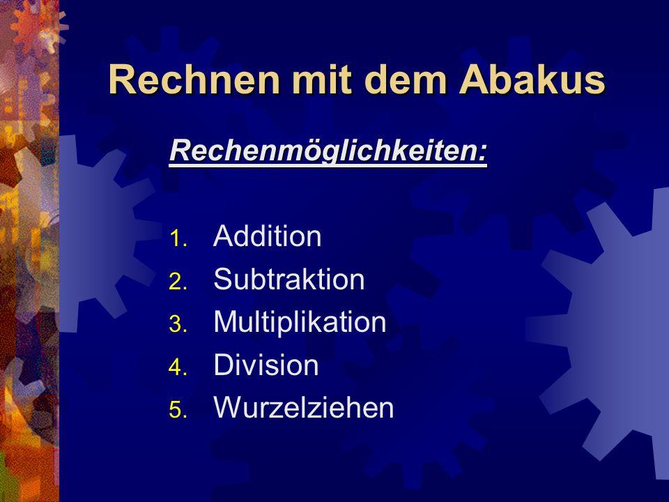 Rechnen mit dem Abakus Rechenmöglichkeiten: Addition Subtraktion