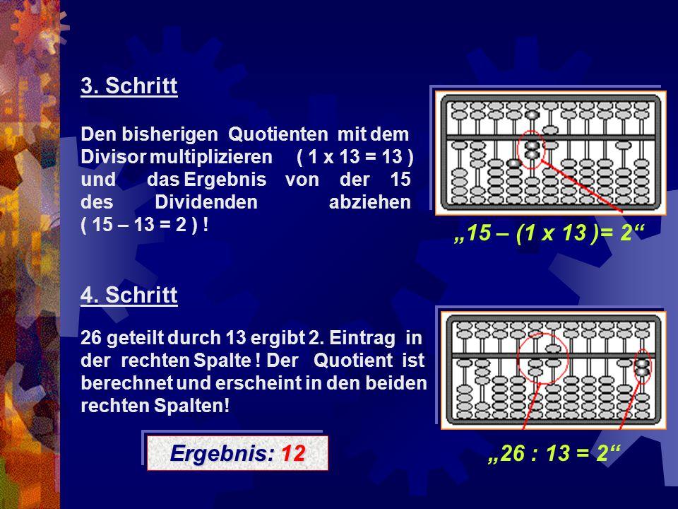 """3. Schritt """"15 – (1 x 13 )= 2 4. Schritt Ergebnis: 12 """"26 : 13 = 2"""