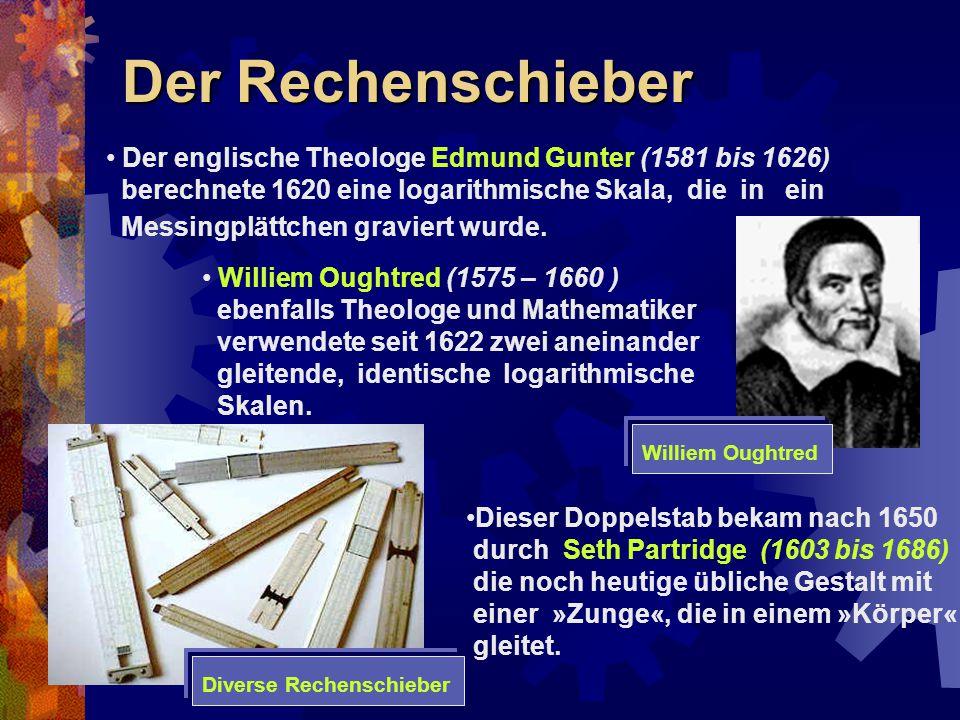 Der Rechenschieber Der englische Theologe Edmund Gunter (1581 bis 1626) berechnete 1620 eine logarithmische Skala, die in ein.