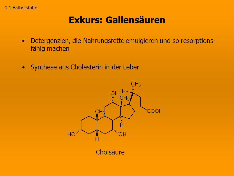 1.1 Ballaststoffe Exkurs: Gallensäuren. Detergenzien, die Nahrungsfette emulgieren und so resorptions-fähig machen.
