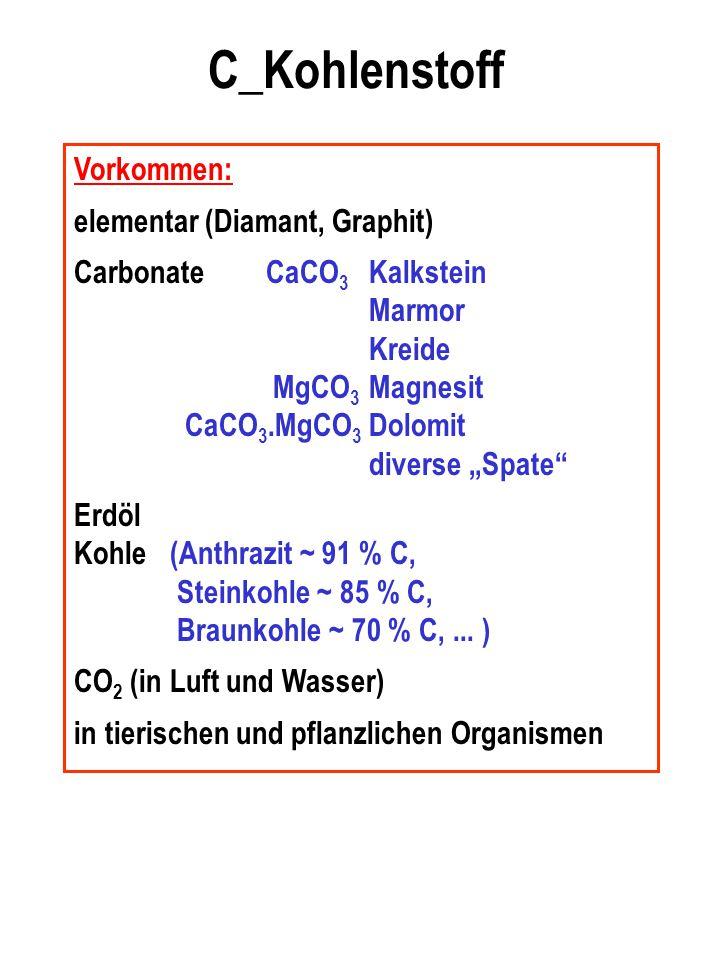 C_Kohlenstoff Vorkommen: elementar (Diamant, Graphit)