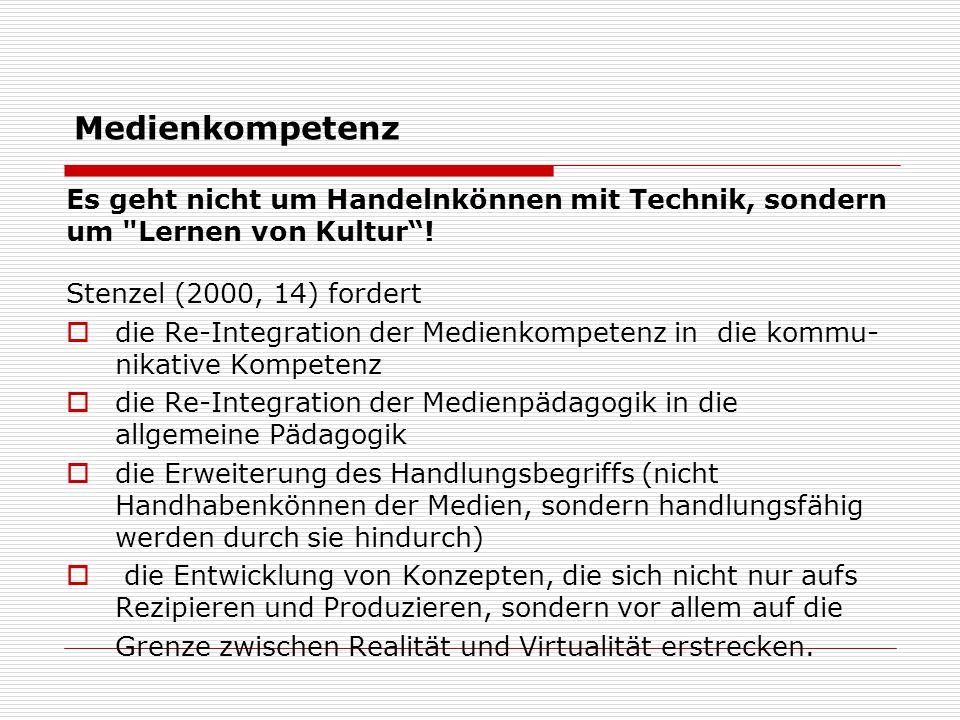 Medienkompetenz Es geht nicht um Handelnkönnen mit Technik, sondern um Lernen von Kultur ! Stenzel (2000, 14) fordert.