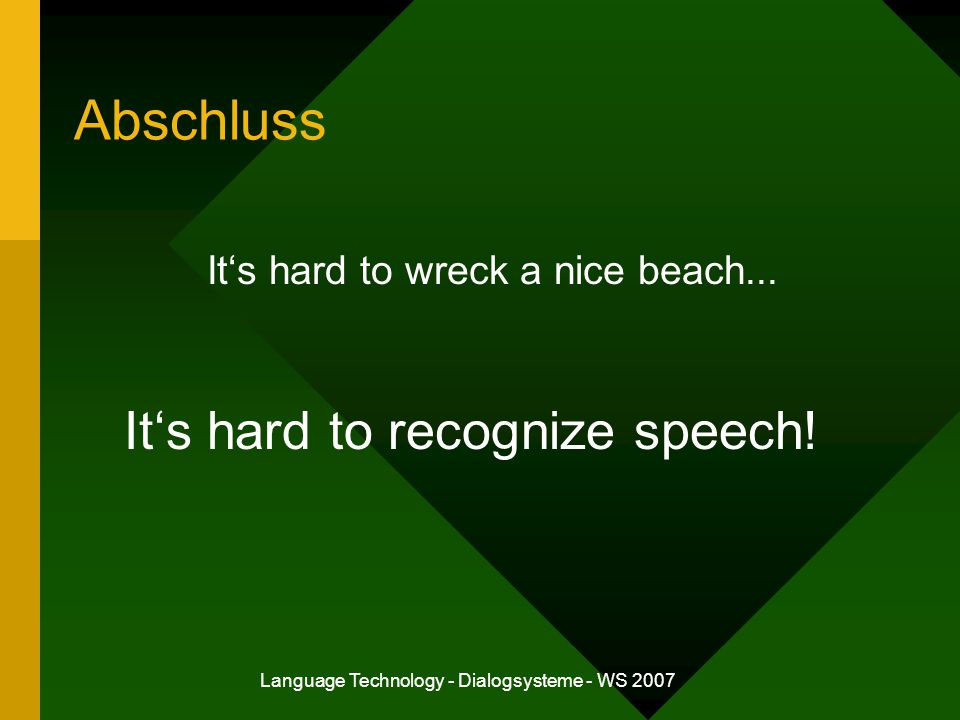Abschluss It's hard to recognize speech!