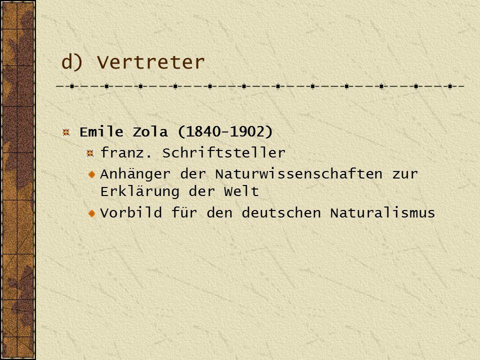 d) Vertreter Emile Zola (1840-1902) franz. Schriftsteller
