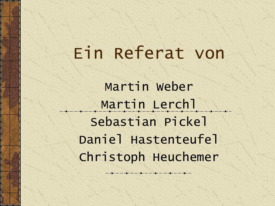 Ein Referat von Martin Weber Martin Lerchl Sebastian Pickel