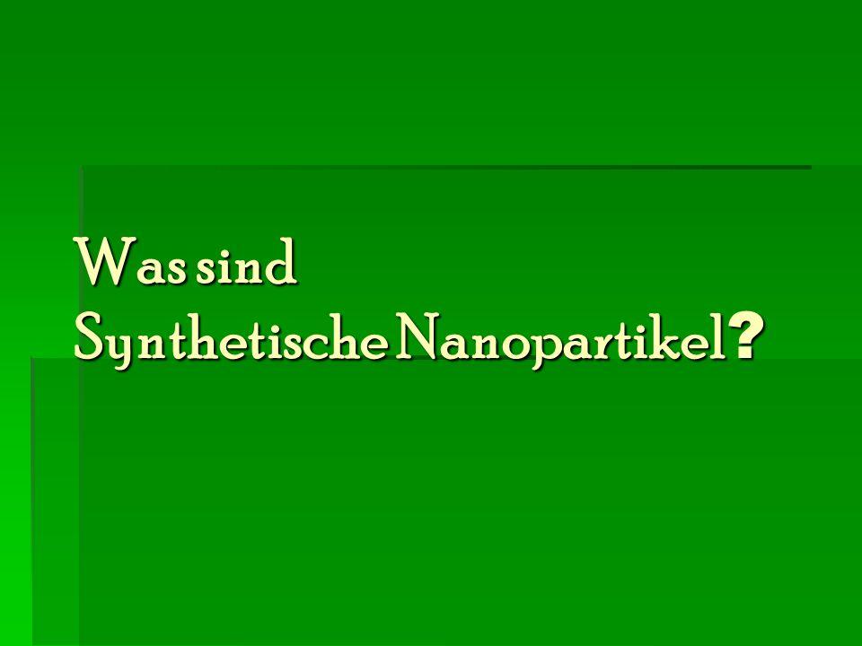 Was sind Synthetische Nanopartikel