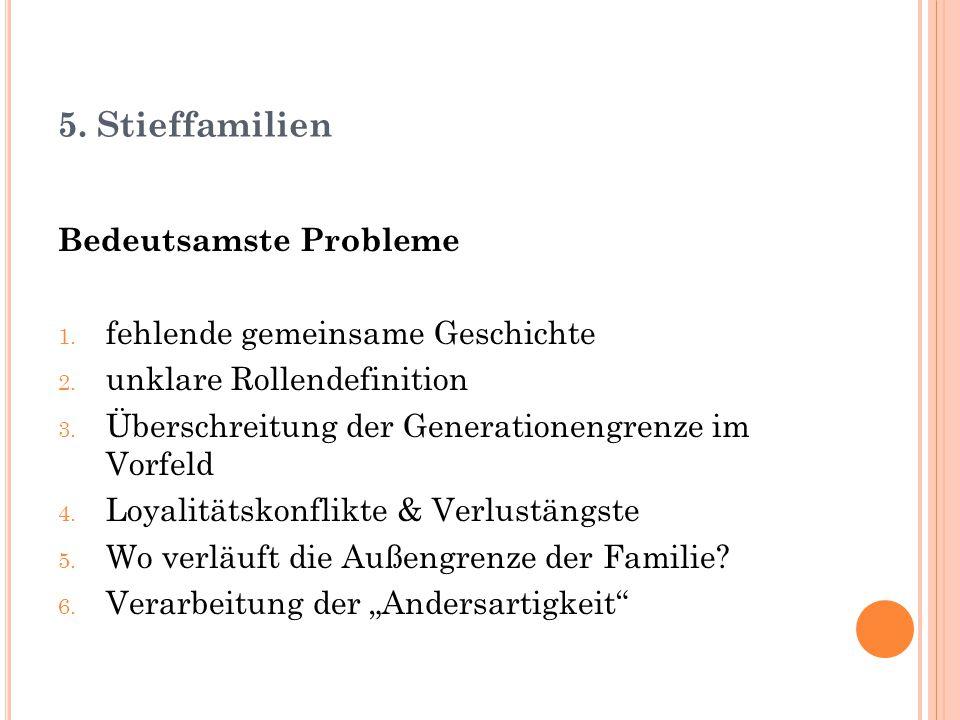 5. Stieffamilien Bedeutsamste Probleme fehlende gemeinsame Geschichte