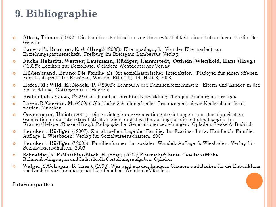 9. Bibliographie Allert, Tilman (1998): Die Familie - Fallstudien zur Unverwüstlichkeit einer Lebensform. Berlin: de Gruyter.