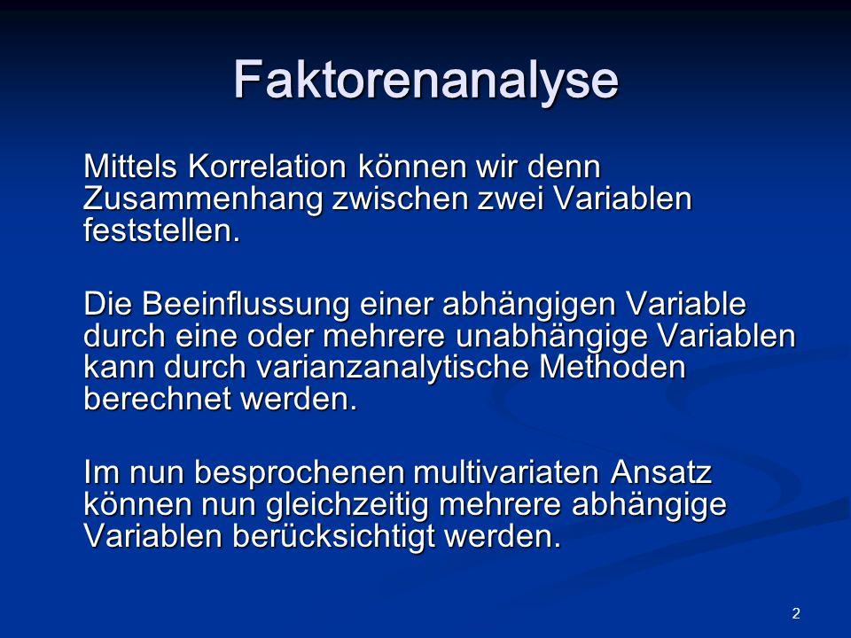 Faktorenanalyse Mittels Korrelation können wir denn Zusammenhang zwischen zwei Variablen feststellen.