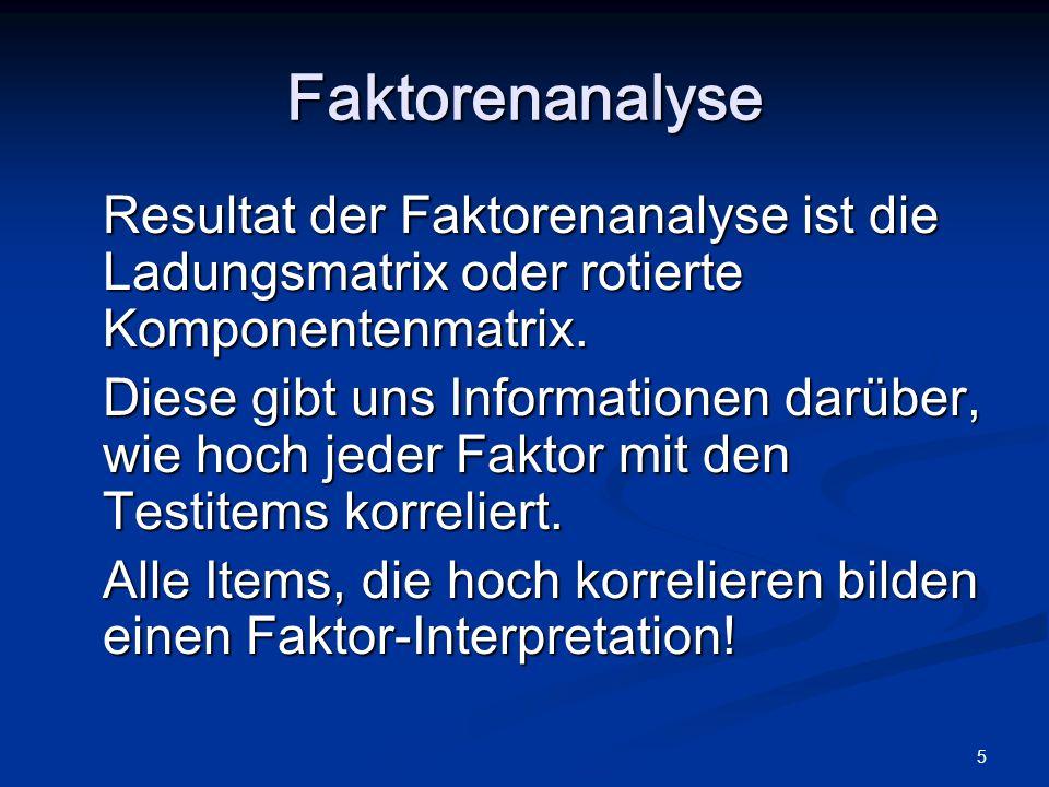 Faktorenanalyse Resultat der Faktorenanalyse ist die Ladungsmatrix oder rotierte Komponentenmatrix.