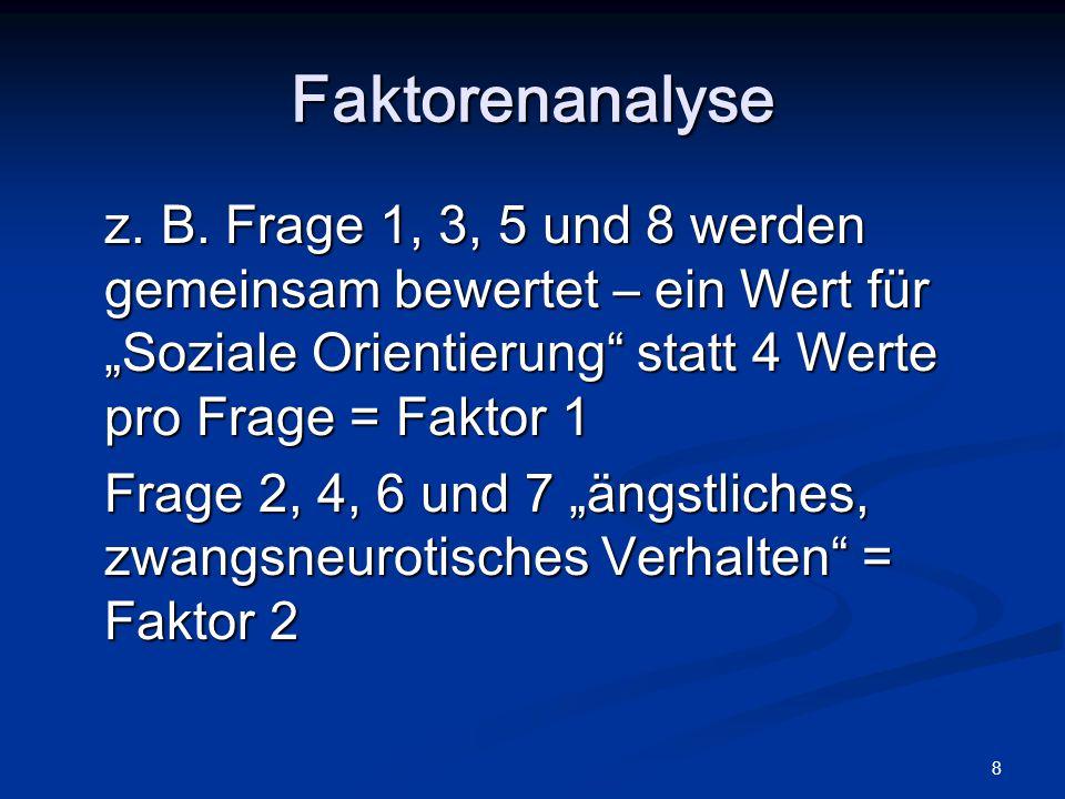 """Faktorenanalyse z. B. Frage 1, 3, 5 und 8 werden gemeinsam bewertet – ein Wert für """"Soziale Orientierung statt 4 Werte pro Frage = Faktor 1."""