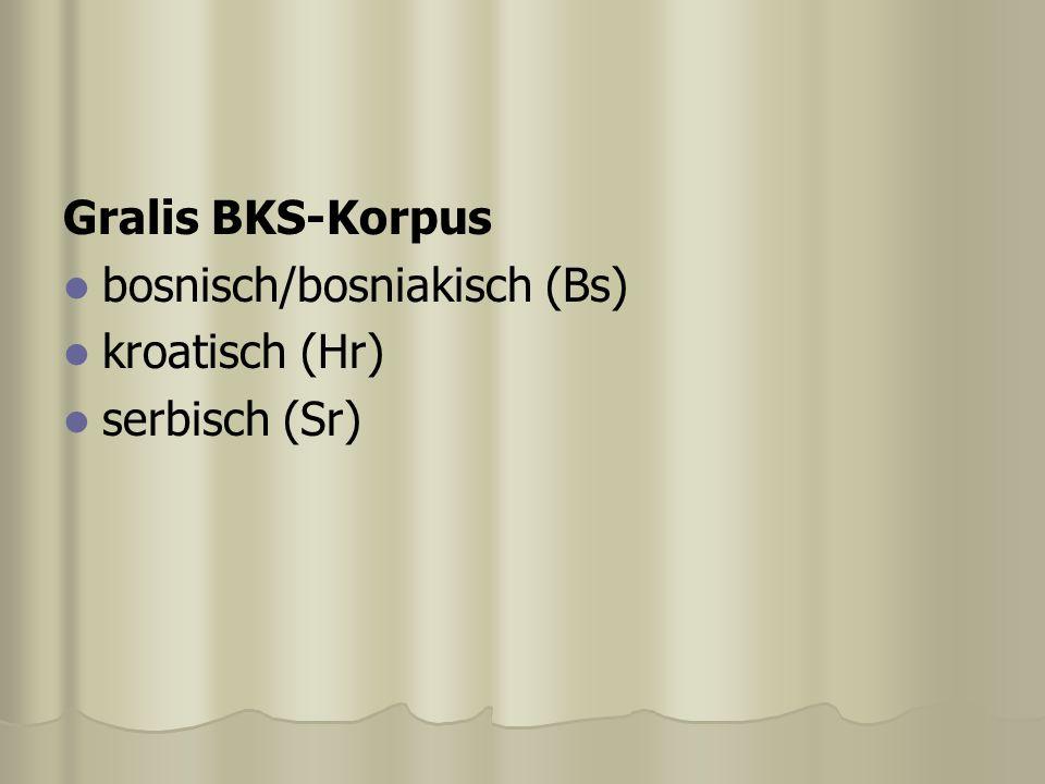 Gralis BKS-Korpus bosnisch/bosniakisch (Bs) kroatisch (Hr) serbisch (Sr)