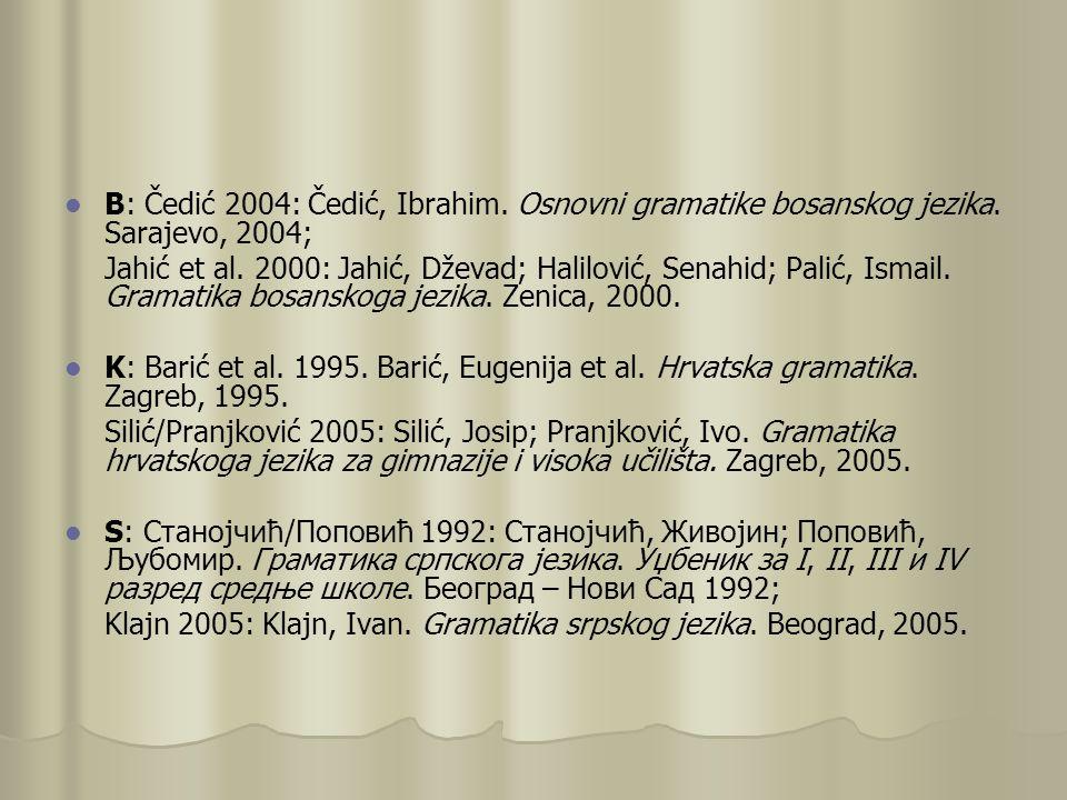 B: Čedić 2004: Čedić, Ibrahim. Osnovni gramatike bosanskog jezika