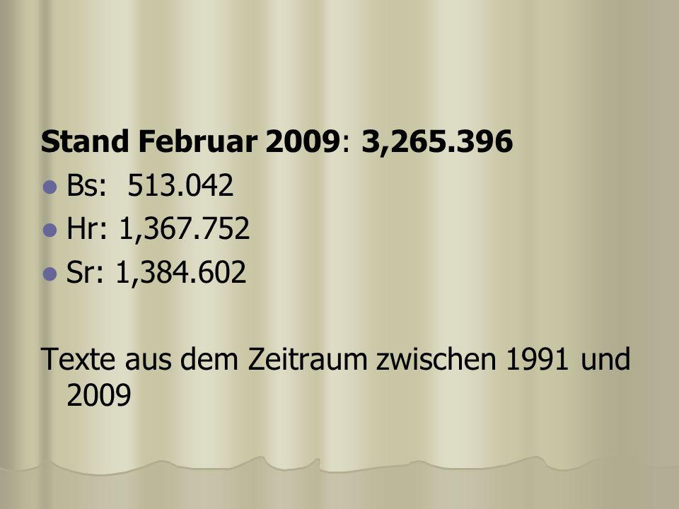 Stand Februar 2009: 3,265.396 Bs: 513.042. Hr: 1,367.752.