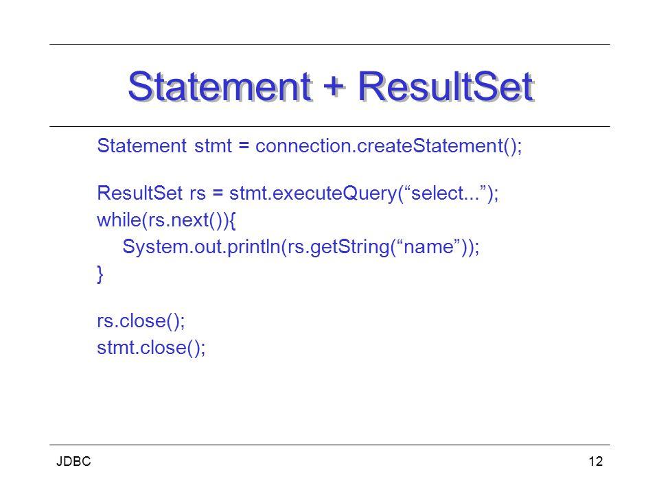 Statement + ResultSet Statement stmt = connection.createStatement();