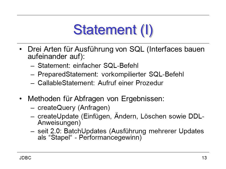 Statement (I) Drei Arten für Ausführung von SQL (Interfaces bauen aufeinander auf): Statement: einfacher SQL-Befehl.