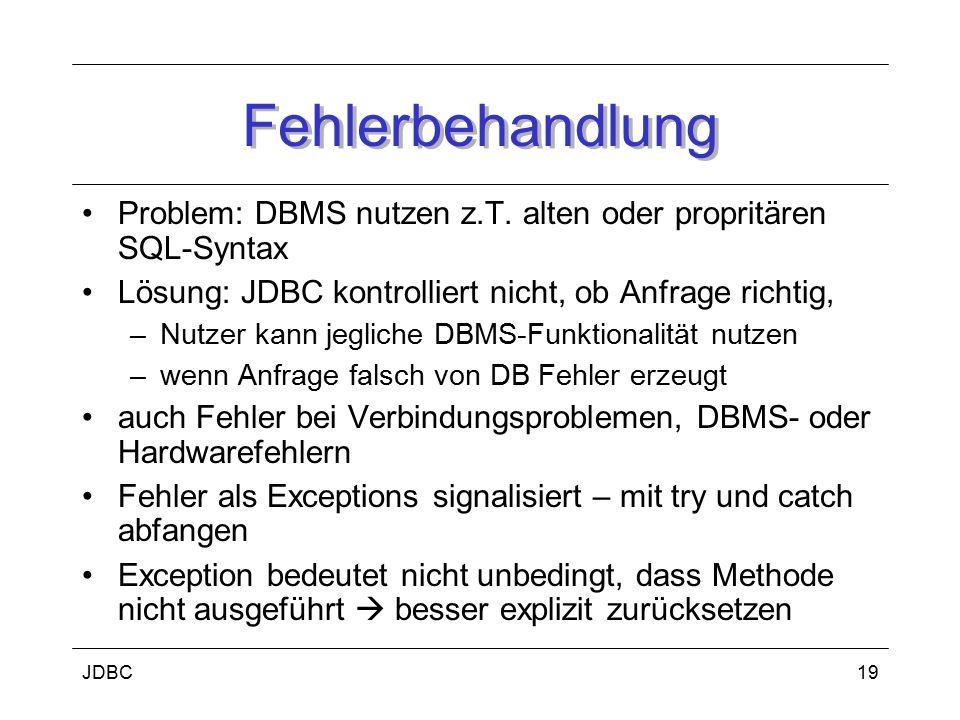 Fehlerbehandlung Problem: DBMS nutzen z.T. alten oder propritären SQL-Syntax. Lösung: JDBC kontrolliert nicht, ob Anfrage richtig,
