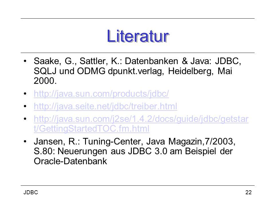 Literatur Saake, G., Sattler, K.: Datenbanken & Java: JDBC, SQLJ und ODMG dpunkt.verlag, Heidelberg, Mai 2000.