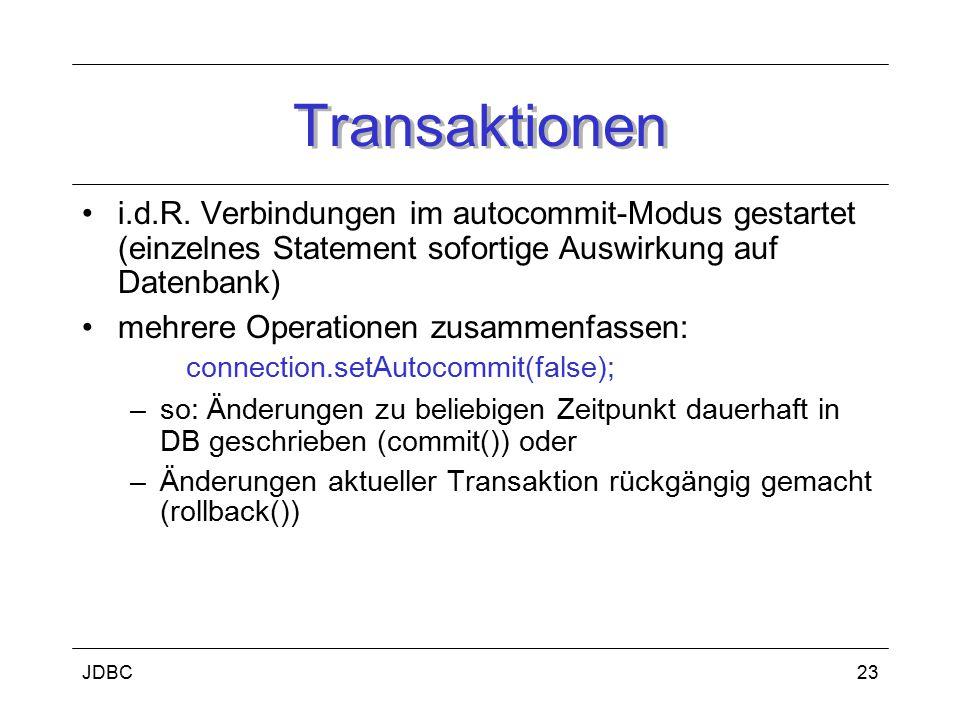 Transaktionen i.d.R. Verbindungen im autocommit-Modus gestartet (einzelnes Statement sofortige Auswirkung auf Datenbank)
