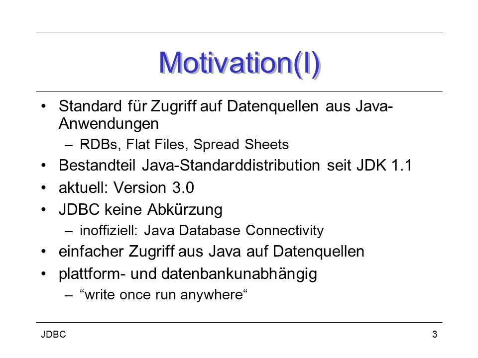 Motivation(I) Standard für Zugriff auf Datenquellen aus Java-Anwendungen. RDBs, Flat Files, Spread Sheets.