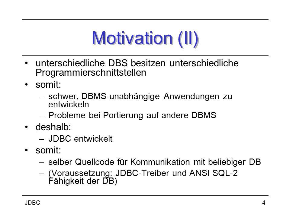 Motivation (II) unterschiedliche DBS besitzen unterschiedliche Programmierschnittstellen. somit: schwer, DBMS-unabhängige Anwendungen zu entwickeln.