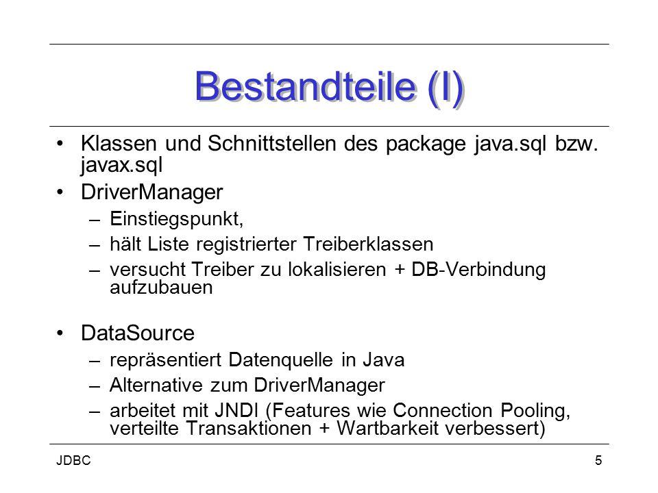 Bestandteile (I) Klassen und Schnittstellen des package java.sql bzw. javax.sql. DriverManager. Einstiegspunkt,