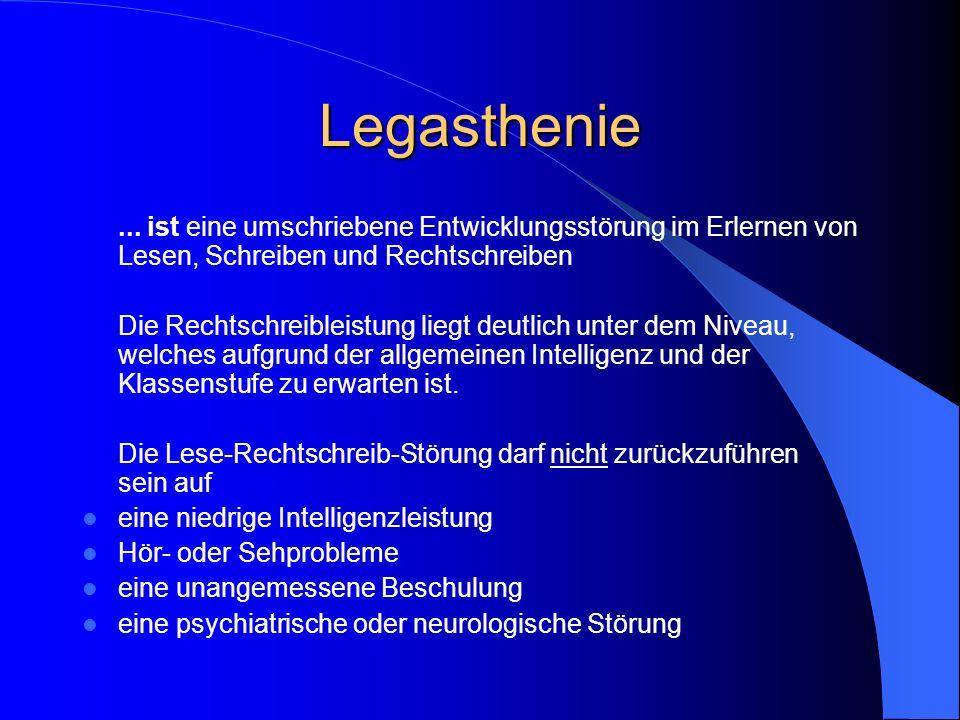 Legasthenie... ist eine umschriebene Entwicklungsstörung im Erlernen von Lesen, Schreiben und Rechtschreiben.