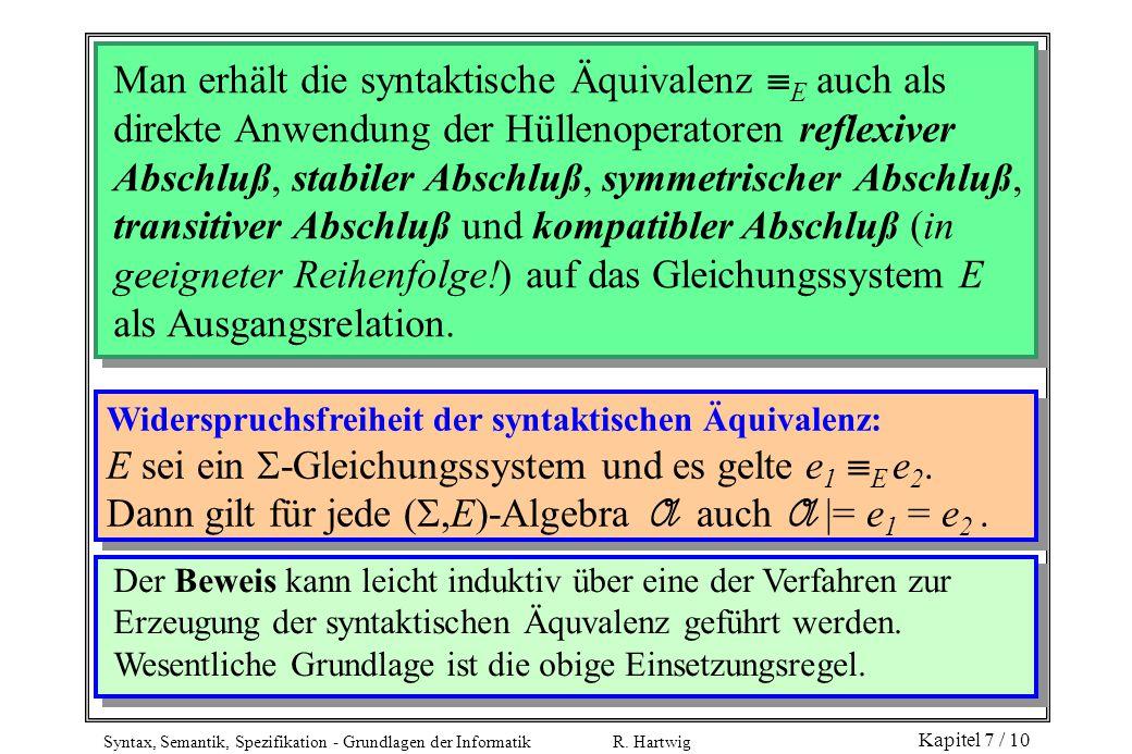Man erhält die syntaktische Äquivalenz E auch als direkte Anwendung der Hüllenoperatoren reflexiver Abschluß, stabiler Abschluß, symmetrischer Abschluß, transitiver Abschluß und kompatibler Abschluß (in geeigneter Reihenfolge!) auf das Gleichungssystem E als Ausgangsrelation.