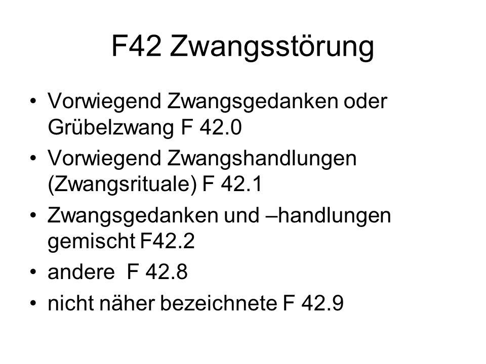 F42 Zwangsstörung Vorwiegend Zwangsgedanken oder Grübelzwang F 42.0