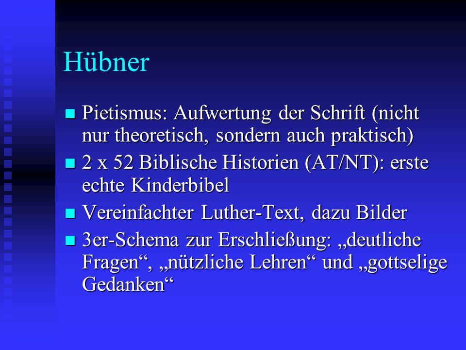 Hübner Pietismus: Aufwertung der Schrift (nicht nur theoretisch, sondern auch praktisch) 2 x 52 Biblische Historien (AT/NT): erste echte Kinderbibel.
