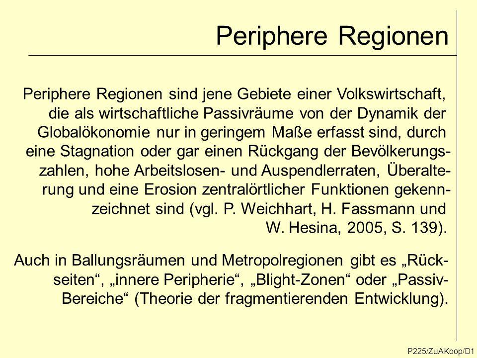 Periphere Regionen Periphere Regionen sind jene Gebiete einer Volkswirtschaft, die als wirtschaftliche Passivräume von der Dynamik der.