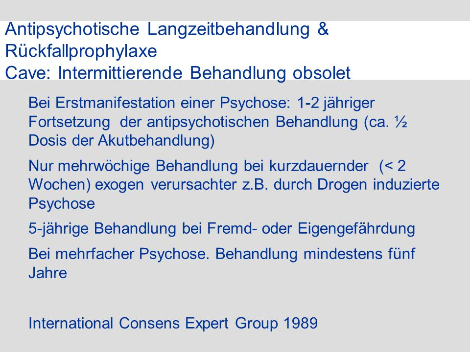 Antipsychotische Langzeitbehandlung & Rückfallprophylaxe Cave: Intermittierende Behandlung obsolet