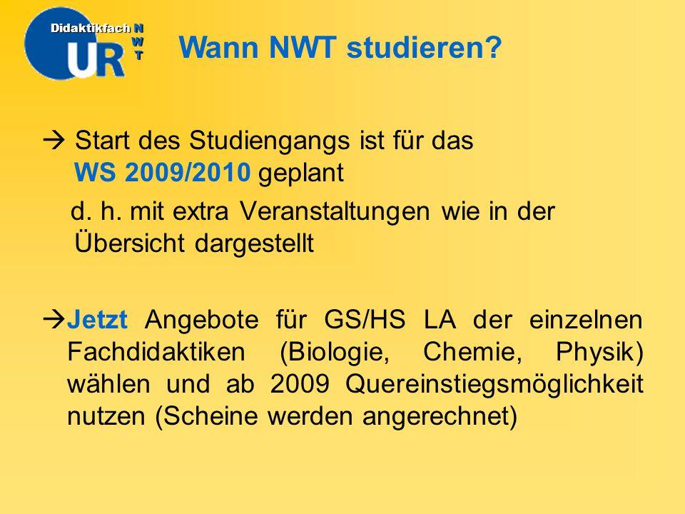 Didaktikfach N W T Wann NWT studieren  Start des Studiengangs ist für das WS 2009/2010 geplant.