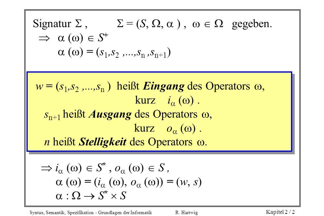 Signatur  ,  = (S, ,  ) ,    gegeben.