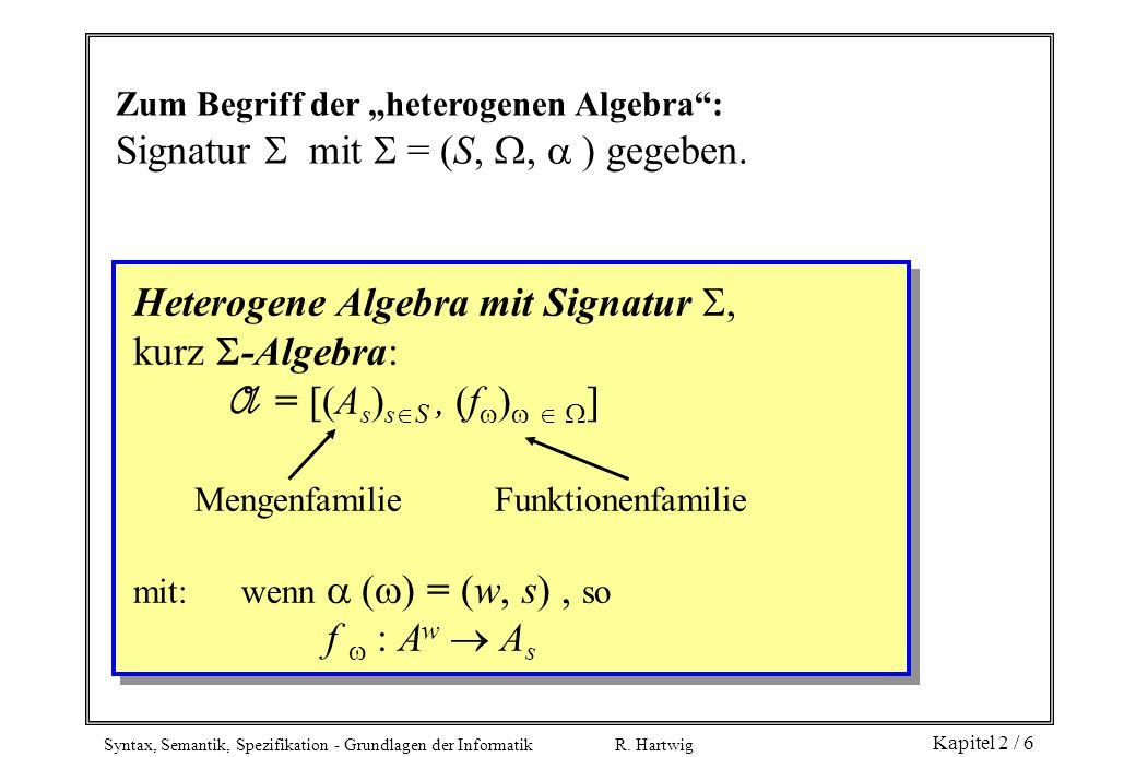 Signatur  mit  = (S, ,  ) gegeben.