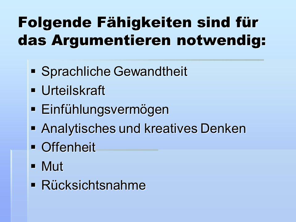 Folgende Fähigkeiten sind für das Argumentieren notwendig: