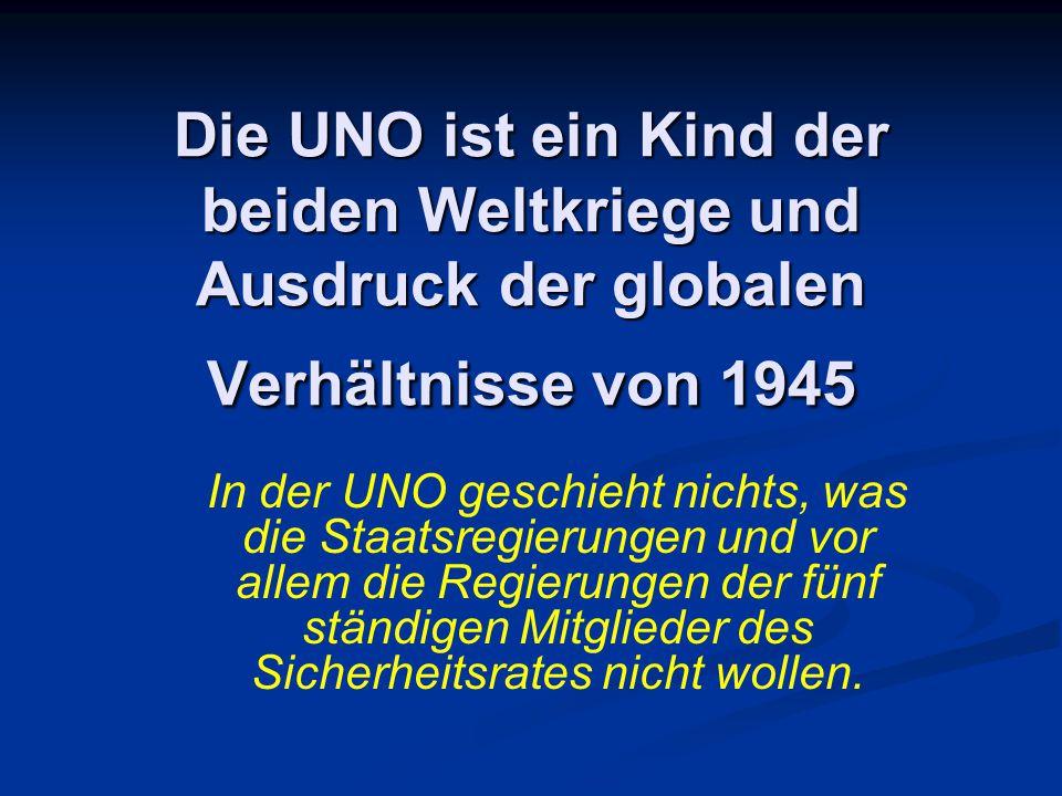 Die UNO ist ein Kind der beiden Weltkriege und Ausdruck der globalen Verhältnisse von 1945