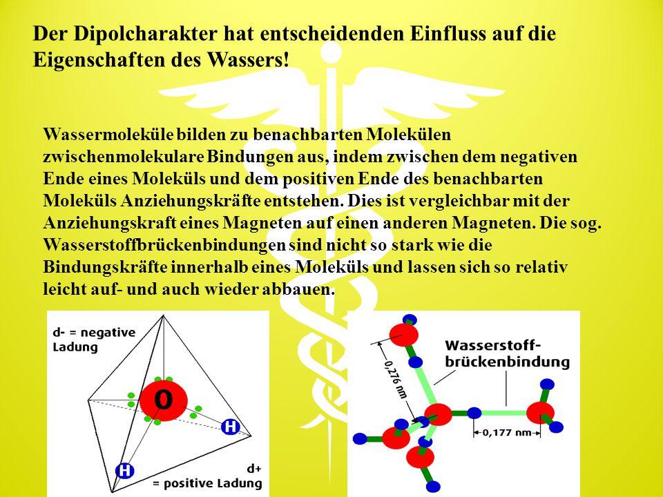 Der Dipolcharakter hat entscheidenden Einfluss auf die Eigenschaften des Wassers!