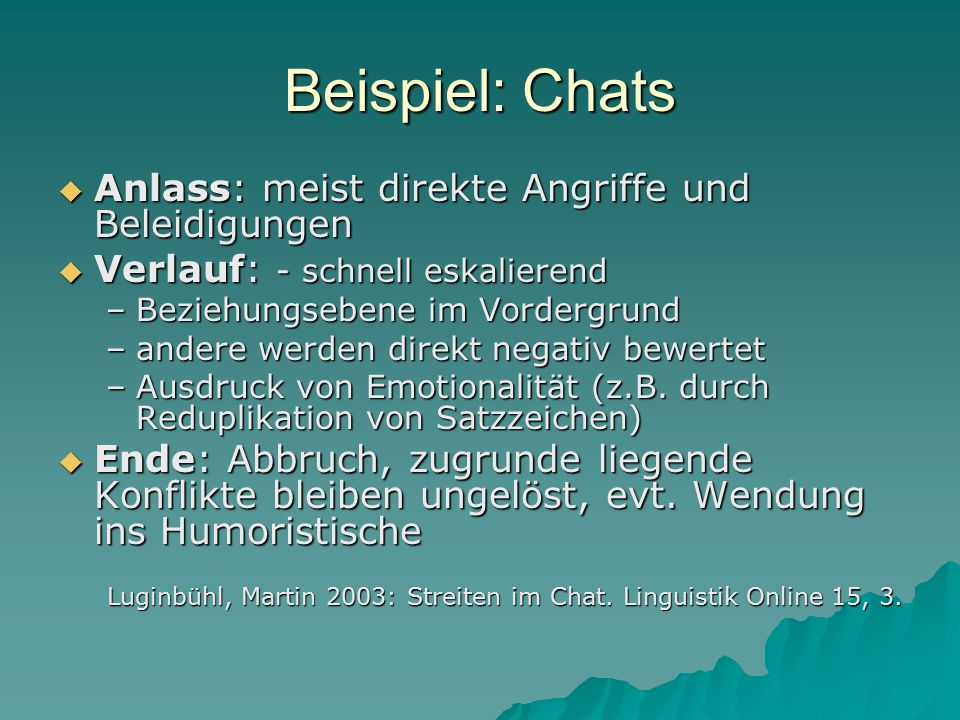 Beispiel: Chats Anlass: meist direkte Angriffe und Beleidigungen