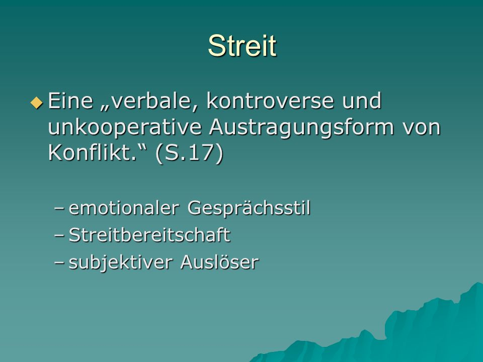 """Streit Eine """"verbale, kontroverse und unkooperative Austragungsform von Konflikt. (S.17) emotionaler Gesprächsstil."""
