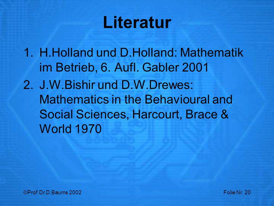 Literatur H.Holland und D.Holland: Mathematik im Betrieb, 6. Aufl. Gabler 2001.
