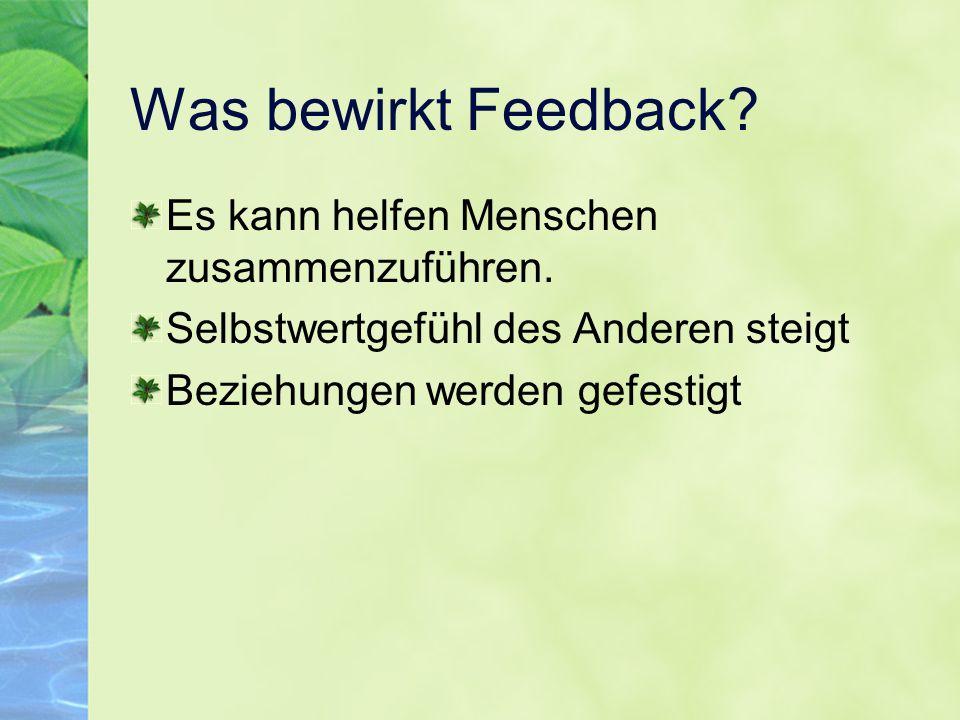 Was bewirkt Feedback Es kann helfen Menschen zusammenzuführen.