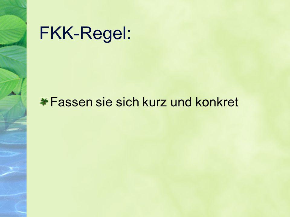 FKK-Regel: Fassen sie sich kurz und konkret