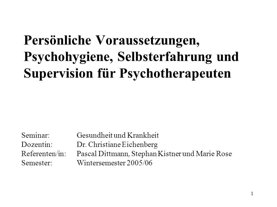 Persönliche Voraussetzungen, Psychohygiene, Selbsterfahrung und Supervision für Psychotherapeuten