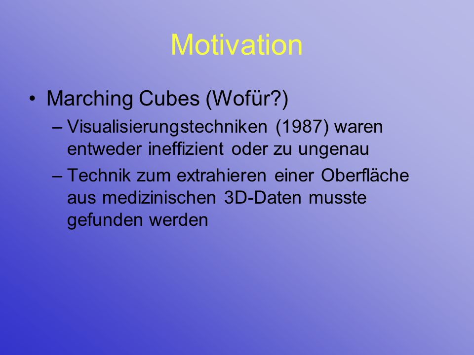 Motivation Marching Cubes (Wofür )