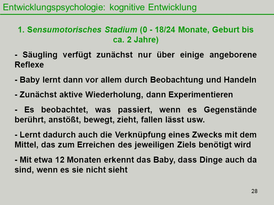 1. Sensumotorisches Stadium (0 - 18/24 Monate, Geburt bis ca. 2 Jahre)