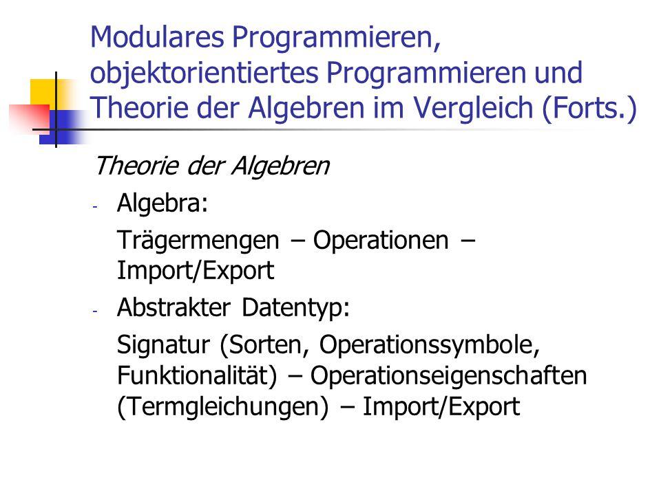 Modulares Programmieren, objektorientiertes Programmieren und Theorie der Algebren im Vergleich (Forts.)